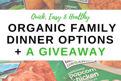 Quick, Easy and Healthy Organic Family Dinner Options + a Giveaway